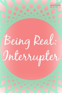 Being Real: Interrupter