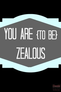 You Are {to be} Zealous