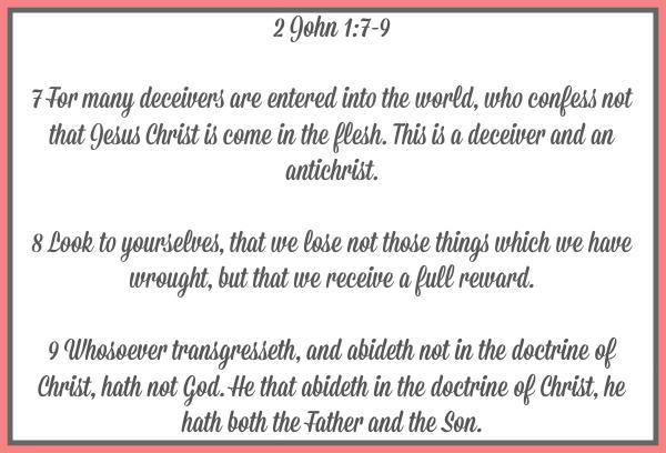 Looking at 2nd John Chapter 1 Verses 7-9