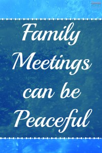 Peace is possible at your family meetings.