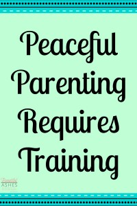 Training is an important part of peaceful parenting.