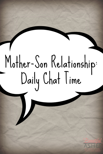 Taking time to chat daily with our sons can truly strengthen our mother-son relationship.