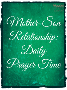 Daily prayer time is important not just for mothers, but for the mother-son relationship!