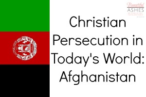 There is Christian persecution in Afghanistan right now.