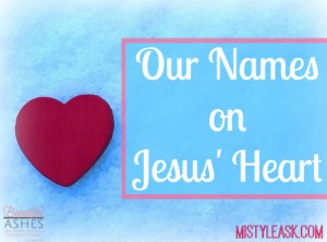 Our Names on Jesus' Heart -By Misty Leask