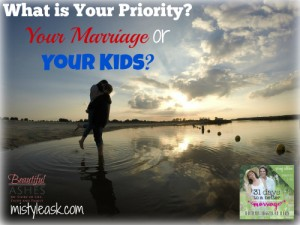 What is Your Priority - Your Marriage or Your Kids - By Misty Leask