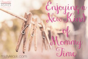 Enjoying a New Kind of Mommy Time - By Misty Leask