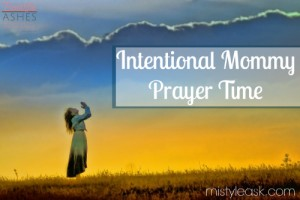 Intentional Mommy Prayer Time - By Misty Leask