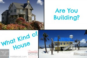 What Kind of House Are You Building - By Misty Leask