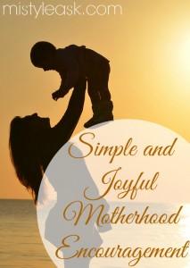 Simple and Joyful Motherhood Encouragement - By Misty Leask