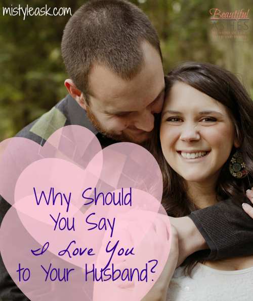 Why Should You Say I Love You to Your Husband? - By Misty Leask