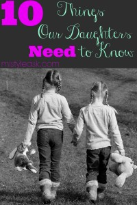 10 Things Our Daughters Need to Know - By Misty Leask