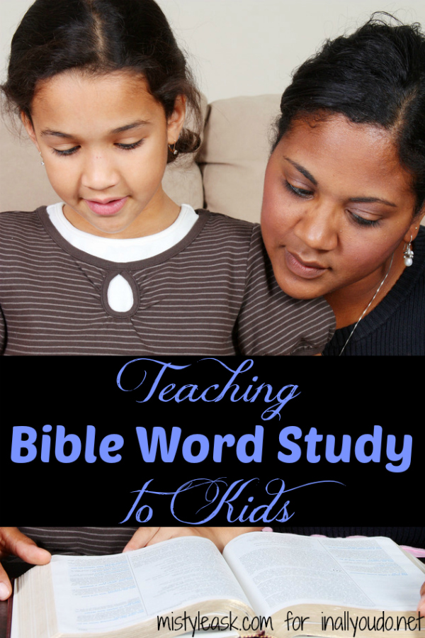 Day 21: Teaching Bible word studies to kids not only increases their knowledge of God's Word, it also encourages them to dig deeper and see His heart. Learn how easy it is with these simple tips. :: www.inallyoudo.net