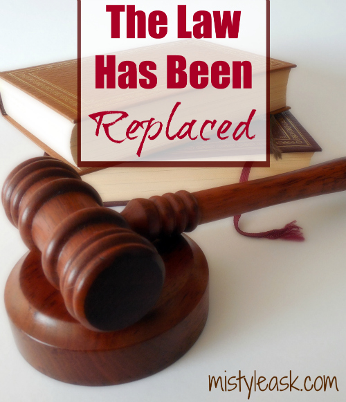 The Law Has Been Replaced - By Misty Leask