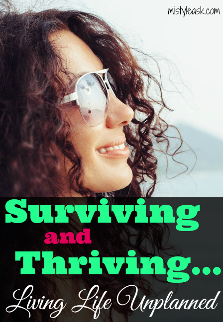 Surviving and Thriving - Living Life Unplanned - By Misty Leask (Pinterest)