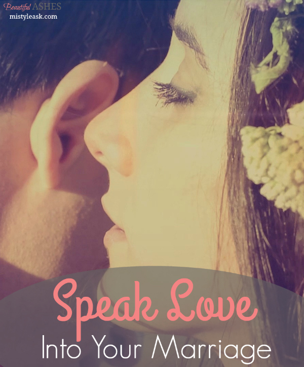 Speak Love Into Your Marriage - By Misty Leask