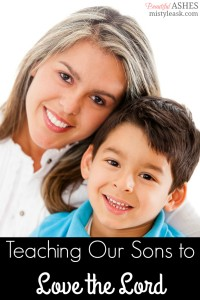 Teaching Our Sons to Love the Lord - By Misty Leask