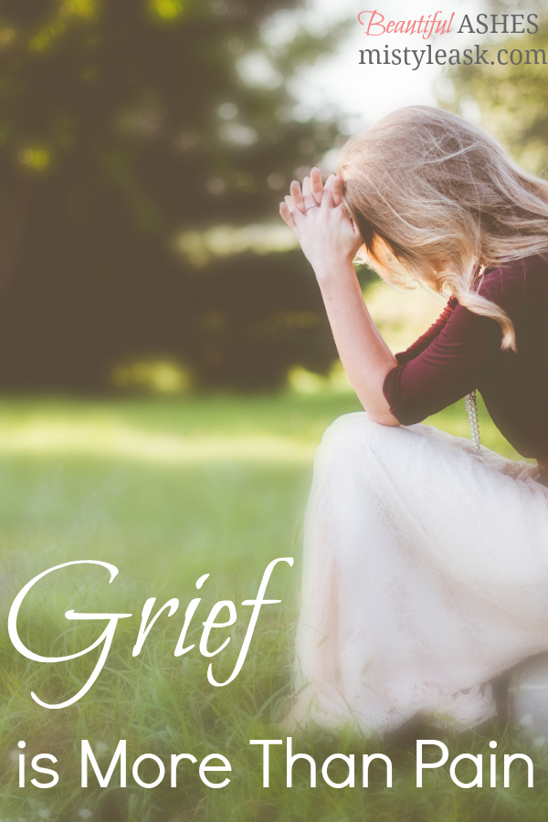Grief is More Than Pain - By Misty Leask