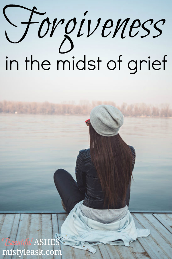Forgiveness in the Midst of Grief- By Misty Leask