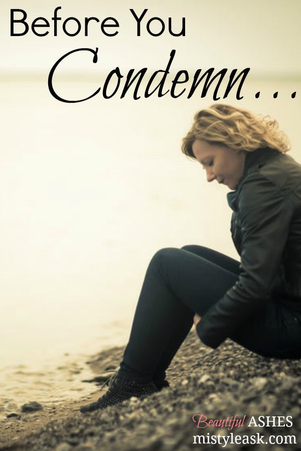 Before You Condemn...Consider - By Misty Leask