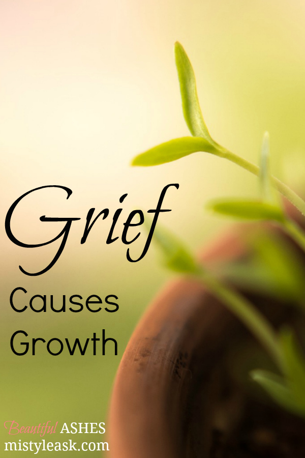 Grief Causes Growth - By Misty Leask