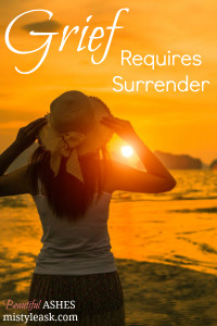 Grief Requires Surrender - By Misty Leask