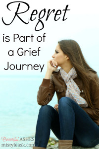 Regret is Part of a Grief Journey - By Misty Leask